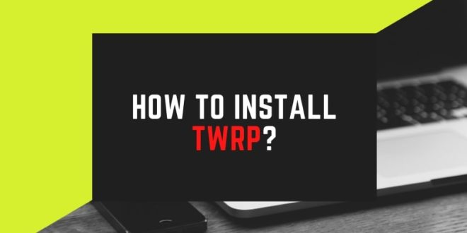 Install TWRP Custom Recovery